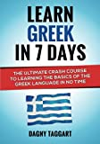 Greek: Learn Greek in 7 DAYS! - the Ultimate Crash Course to Learning the Basics of the Greek Language in No Time, Dagny Taggart, 1500816671