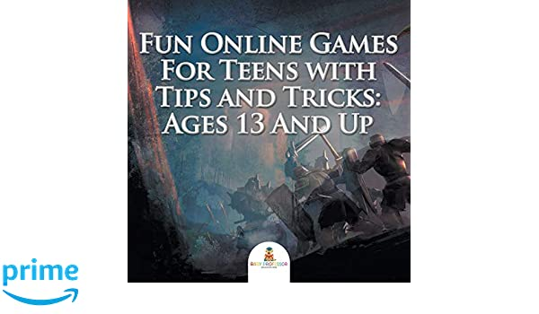 Fun Online Games For Teens with Tips and Tricks: Ages 13 And ...