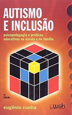 Autismo e Inclusão. Psicologia e Praticas Educativas na Escola e na Família by Wak