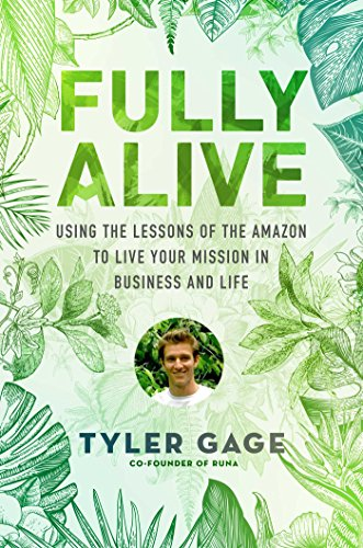 Book Cover: Fully Alive: Using the Lessons of the Amazon to Live Your Mission in Business and Life