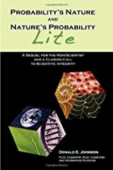Probability's Nature And Nature's Probability - Lite: A Sequel for Non-Scientists and a Clarion Call to Scientific Integrity by Donald E Johnson (2009-10-01)