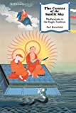 img - for The Center Of The Sunlit Sky: Madhyamaka In The Kagyu Tradition (Nitartha Institute Series) by Karl Brunnholzl (2004-11-02) book / textbook / text book