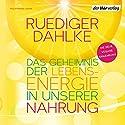 Das Geheimnis der Lebensenergie in unserer Nahrung: Die neue vegane Ernährung Hörbuch von Ruediger Dahlke Gesprochen von: Peter Liebig