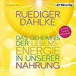 Das Geheimnis der Lebensenergie in unserer Nahrung: Die neue vegane Ernährung | Ruediger Dahlke