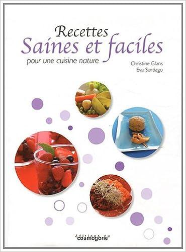 Amazon.fr , Recettes saines et faciles pour une cuisine nature , Christine  Glans, Eva Santiago , Livres