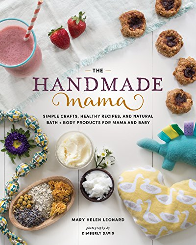The Handmade Mama: Simple Crafts, Healthy Recipes, and Natural Bath + Body Products for Mama and Baby by Mary Helen Leonard