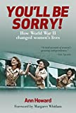 img - for You'll be Sorry: How World War II changed women's lives book / textbook / text book