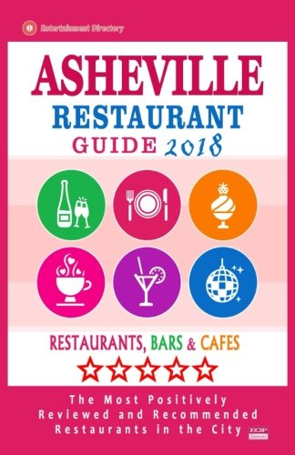 Asheville Restaurant Guide 2018: Best Rated Restaurants in Asheville, North Carolina - Restaurants, Bars and Cafes Recommended for Visitors, 2018