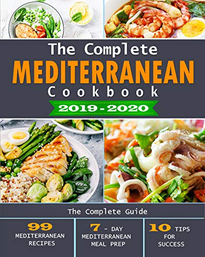 The Complete Mediterranean Cookbook 2019-2020: The Complete Guide - 99 Mediterranean Recipes, 7 - Day Mediterranean Meal Prep, and 10 Tips for - Salad Mediterranean