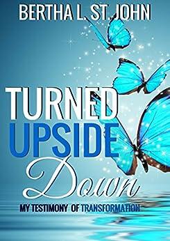 Turned Upside Down: My Testimony of Transformation by [St. John, Bertha L.]
