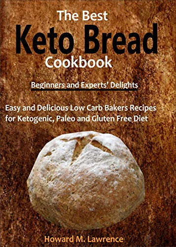 The Best Keto Bread Cookbook: Easy and Delicious Low Carb