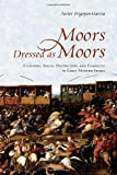 img - for Moors Dressed as Moors: Clothing, Social Distinction and Ethnicity in Early Modern Iberia (Toronto Iberic) book / textbook / text book