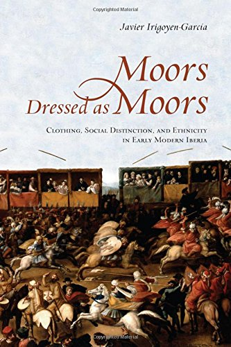 Moors Dressed as Moors: Clothing, Social Distinction and Ethnicity in Early Modern Iberia (Toronto Iberic)