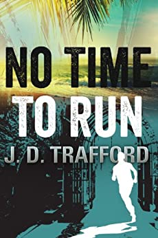 No Time To Run (Legal Thriller Featuring Michael Collins Book 1) by [Trafford, J.D.]