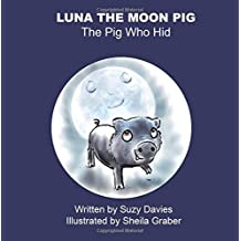 Luna The Moon Pig: The Pig Who Hid