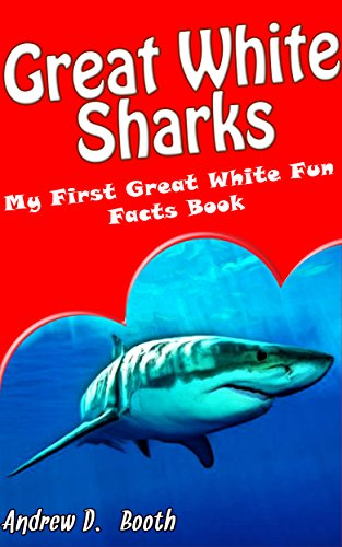 Great White Sharks Second Edition: Kids Book of Fun Facts and Amazing Pictures of Great White Sharks - Perfect for Boys and Girls Aged 3 - 5 (Predators of the Deep Blue Sea Series Book 1)