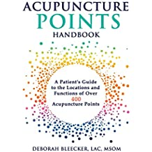 Acupuncture Points Handbook: A Patient's Guide to the Locations and Functions of over 400 Acupuncture Points (Natural Medicine)