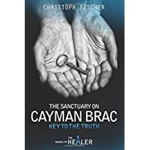 The Sanctuary on Cayman Brac: Key to the Truth (Fraud or Miracle?) (Volume 3)
