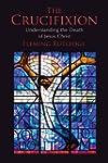 The Crucifixion: Understanding the De...