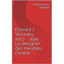 Edward J Wormley1907 - 1995 Le designer des meubles Dunbar (French Edition)