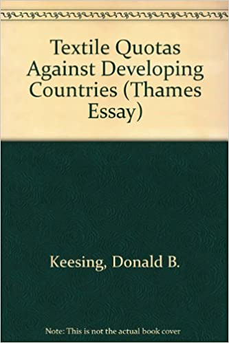 Textile Quotas Against Developing Countries Thames Essay Donald B  Textile Quotas Against Developing Countries Thames Essay Donald B  Keesing  Amazoncom Books Custom Writing Website also My Mother Essay In English  Custom Writings Com Complaints