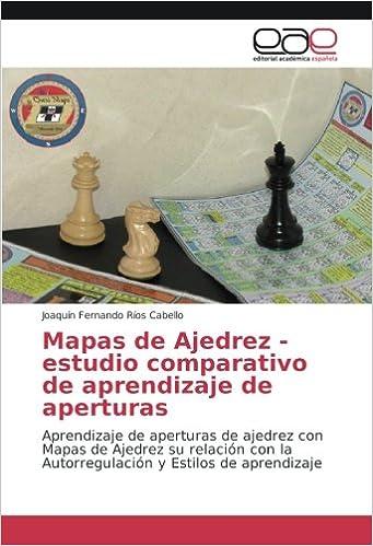 Mapas de Ajedrez - estudio comparativo de aprendizaje de aperturas: Aprendizaje de aperturas de ajedrez con Mapas de Ajedrez su relación con la ... y ...