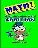Math for Smart Kids: Addition, Angel Giggly, 1494949148