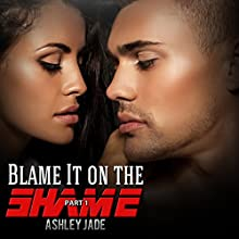 Blame It on the Shame Audiobook by Ashley Jade Narrated by Dorian Bane