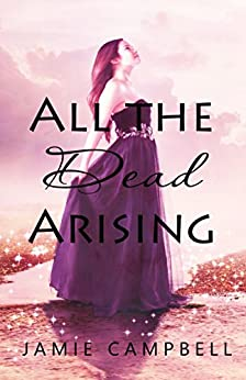 All the Dead Arising (The Never Series Book 1) by [Campbell, Jamie]