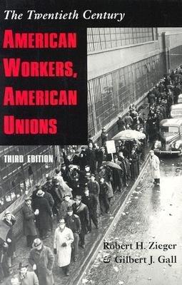 Read Online [(American Workers, American Unions: The Twentieth Century )] [Author: Robert H. Zieger] [Dec-2002] ebook