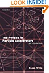 The Physics of Particle Accelerators:...