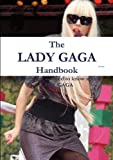 The Lady Gaga Handbook - Everything you need to know about Lady Gaga, , 1742443257