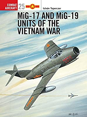 MiG 17 and MiG 19 Units of the Vietnam War (Osprey Combat Aircraft 25)