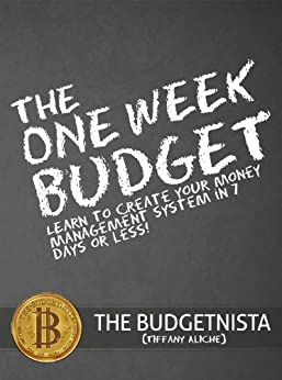 The One Week Budget: Learn to Create Your Money Management System in 7 Days or Less! by [The Budgetnista Tiffany Aliche ]