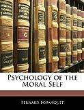 Psychology of the Moral Self, Bernard Bosanquet, 1144730554