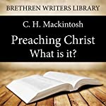 Preaching Christ - What is it?: Brethren Writers Library, Book 2 | C. H. Mackintosh
