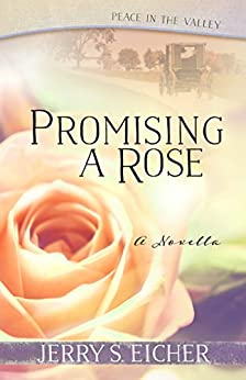 Promising a Rose (Free Novella) (Peace in the Valley) by [Eicher, Jerry S.]