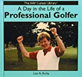A Day in the Life of a Professional Golfer, Liza N. Burby, 0823952991