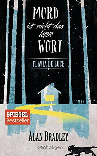 Flavia de Luce 8 - Mord ist nicht das letzte Wort: Roman
