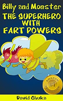Billy and Monster - The Superhero with Fart Powers (The Fartastic Adventures of Billy and Monster Book 2) by [Chuka, David]