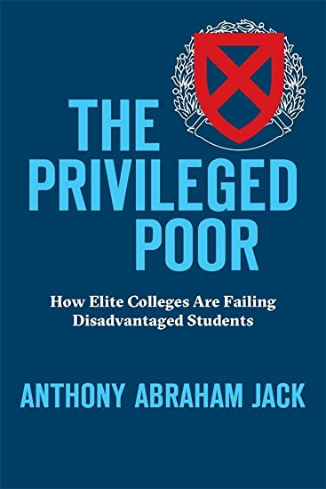 The privileged poor : how elite colleges are failing disadvantaged students / Anthony Abraham Jack