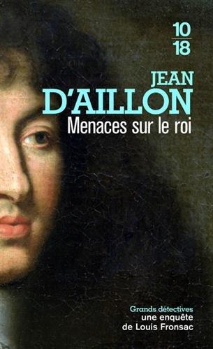 Menaces sur le Roi Poche – 4 octobre 2018 Jean d' AILLON 10 X 18 2264072849 Policier historique
