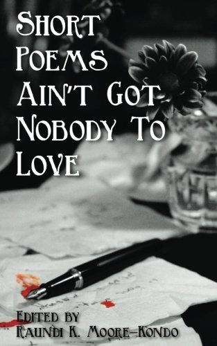 Download Short Poems Ain't Got Nobody to Love: A Poet Is A Poet No Matter How Tall PDF