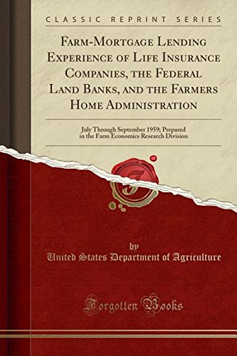 Download Farm-Mortgage Lending Experience of Life Insurance Companies, the Federal Land Banks, and the Farmers Home Administration: July Through September ... Economics Research Division (Classic Reprint) pdf
