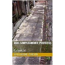 DIas simplesmente perfeitos: Crônicas (Portuguese Edition)