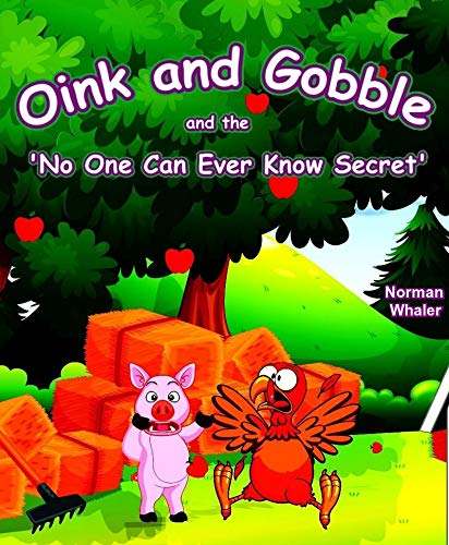 Oink and Gobble and the 'No One Can Ever Know Secret' (Oink and Gobble Book Series 1) by [Whaler, Norman]