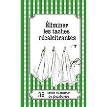 Éliminer les taches récalcitrantes: 25 trucs et astuces de grand-mère (French Edition)