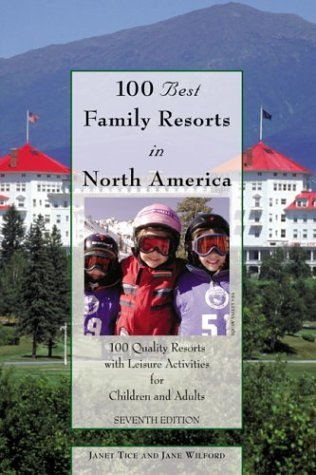 100 Best Family Resorts in North America, 7th: 100 Quality Resorts with Leisure Activities for Children and Adults (100 Best Series)