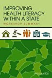 Improving Health Literacy Within a State : Workshop Summary, Roundtable on Health Literacy and Institute of Medicine, 0309215722
