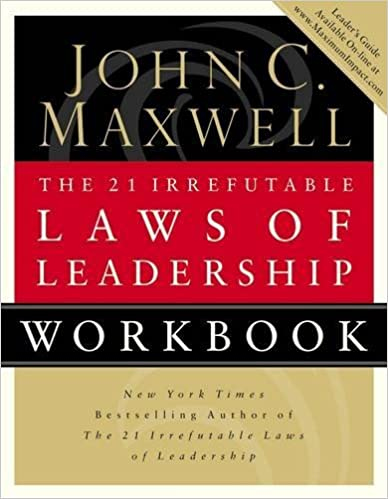 The 21 Irrefutable Laws Of Leadership Workbook John C Maxwell